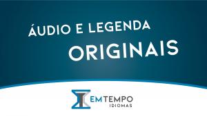 Áudios e legendas originais